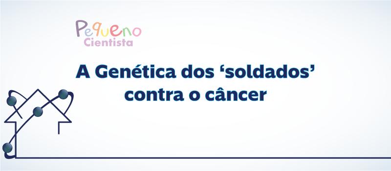 A Genética dos 'soldados' contra o câncer
