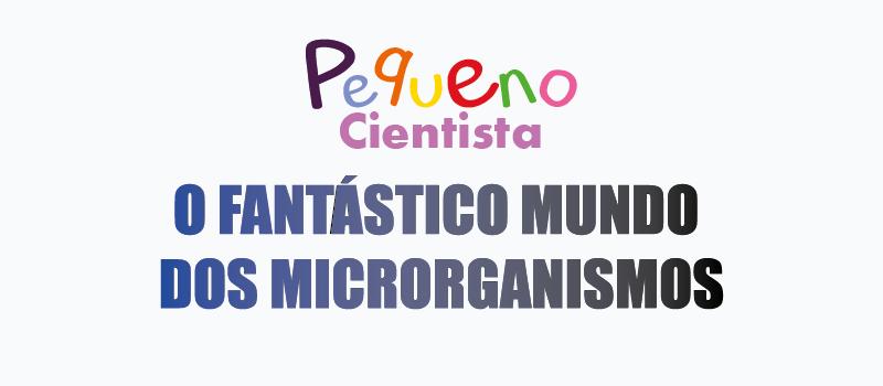 O fantástico mundo dos microrganismos