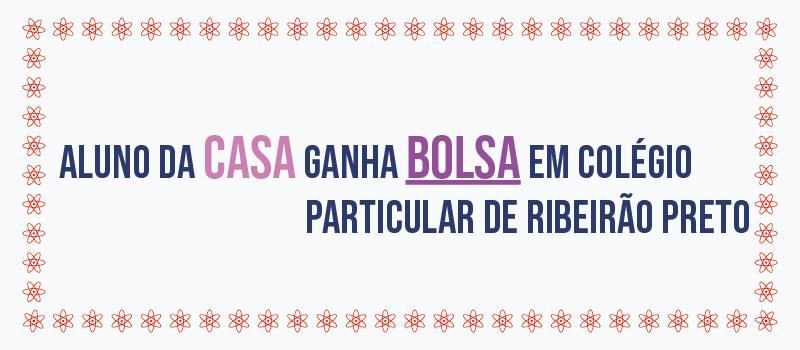 Aluno da Casa ganha bolsa em colégio particular de Ribeirão Preto