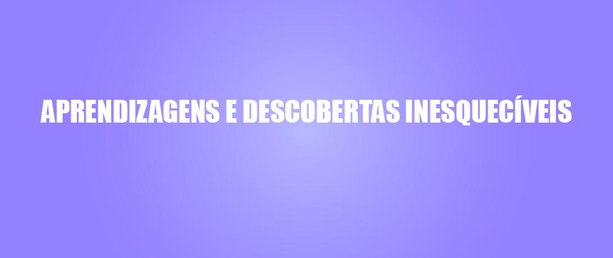 APRENDIZAGENS E DESCOBERTAS INESQUECÍVEIS